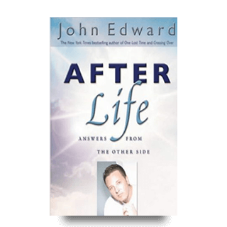 After Life: Answers from the Other Side - John Edward