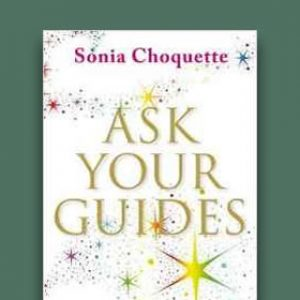Ask Your Guides: How to Contact your Angels and Spirit Helpers