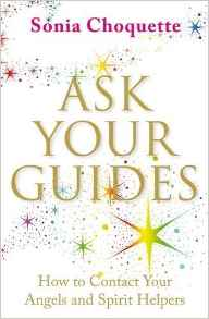 Ask Your Guides: How to Contact your Angels and Spirit Helpers - Sonia Choquette