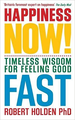 Happiness Now: Timeless Wisdom for feeling good by Author Robert Holden PhD