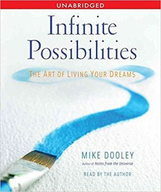 Infinite Possibilities – The Art of Living Your Dreams by Author Mike Dooley