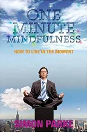 One minute Mindfulness: How to Live in the Moment by Author Simon Parke