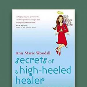 Secrets of A High-Heeled Healer: How to Find Purpose, Passion and Adventure
