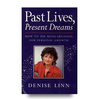 Past Lives, Present Dreams by Author Denise Linn