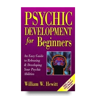 Psychic Development for Beginners by Author Willaim W Hewitt